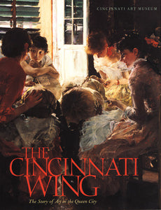 The Cincinnati Wing: The Story Of Art In the Queen City (Hardcover)