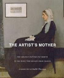 The Artist's Mother: A Tribute by History's Greatest Artists to the Women Who Created Them