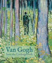 Van Gogh: Into the Undergrowth Hardcover