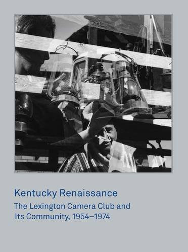 Kentucky Renaissance: The Lexington Camera Club and Its Community, 1954–1974