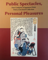 Public Spectacles, Personal Pleasures - Four Centuries of Japanese Prints from a Cincinnati Collection (Paperback)