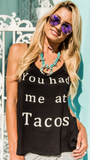 YOU HAD ME AT TACOS