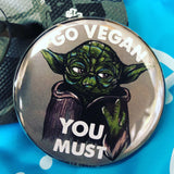 Yoda: Go vegan you must 58mm badge by eco ethical brand viva la vegan