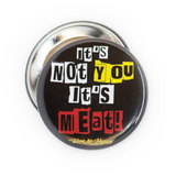 It's not you - it's meat badge, sold by ethical fashion brand Viva La Vegan.