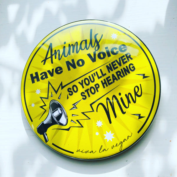 Animals have no voice. large 76mm badge by eco ethical  vegan statement wear brand viva la vegan