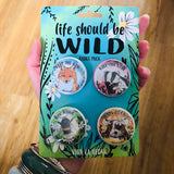 Life should be wild 4 pack badge set from eco-ethical brand viva la vegan