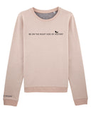 Be On the right side of history sweatshirt. nude colour Front