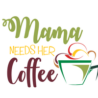 Mama Needs Her Coffee - SVG