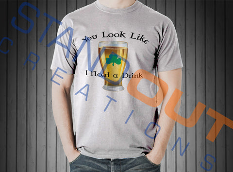 St Patrick's Day You Look Like I Need a Drink T Shirt