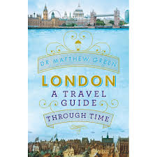 London; A Travel Guide Through Time