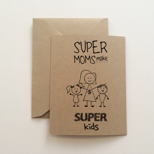 Super Moms Make Super Kids Card