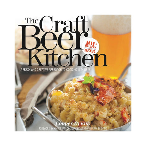 The Craft Beer Kitchen: A Fresh and Creative Approach to Cooking With Beer (Print)
