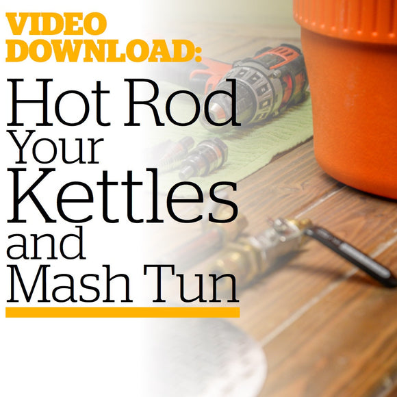 Hot Rod Your Kettles and Mash Tun (Video Download) - Craft Beer & Brewing