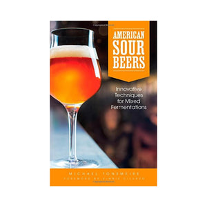 American Sour Beers: Innovative Techniques for Mixed Fermentations (Author: Michael Tonsmeire)
