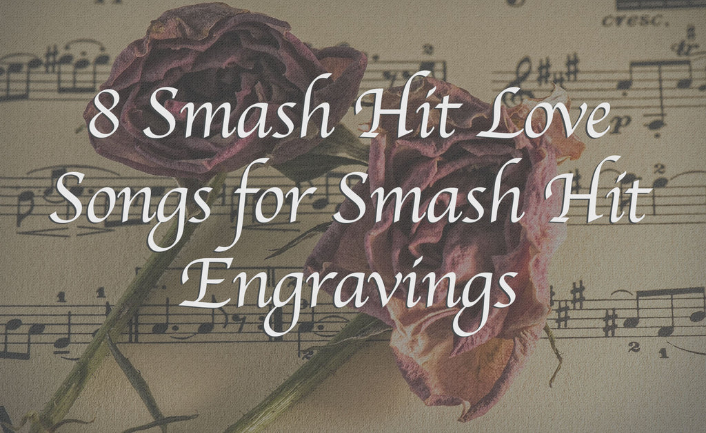 8 Smash Hit Love Songs for Smash Hit Engravings | Engrave Your Message On Wooden Watch