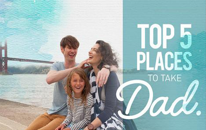 Top Five Places to Take Dad