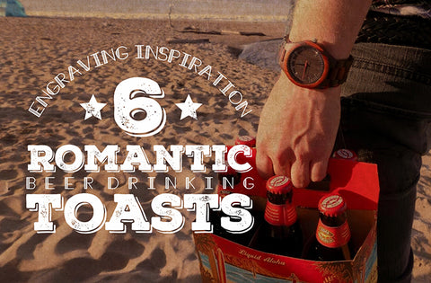 6 Romantic Beer Drinking Toasts