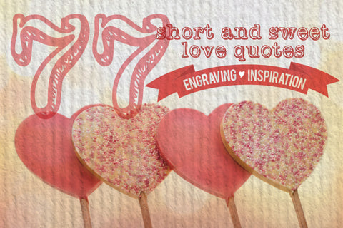 8a0bd5246db 77 Short and Sweet Love Quotes | Gift Engraving Inspiration