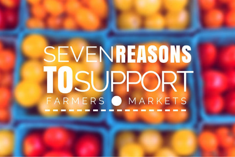 7 Reasons to Support Your Local Farmer's Market