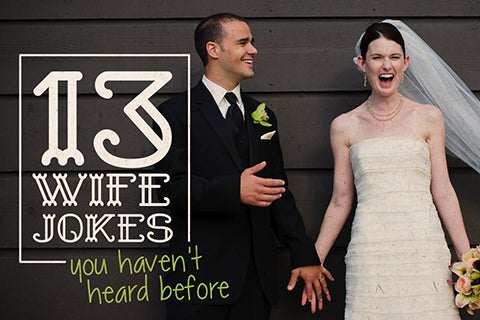 13 wife jokes you haven't heard before
