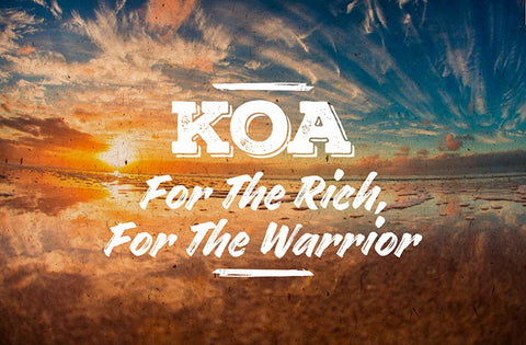 Koa For The Rich For The Warrior
