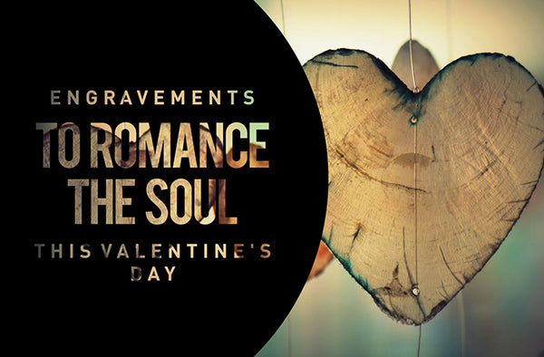 Engravements to Romance the Soul this Valentine's Day