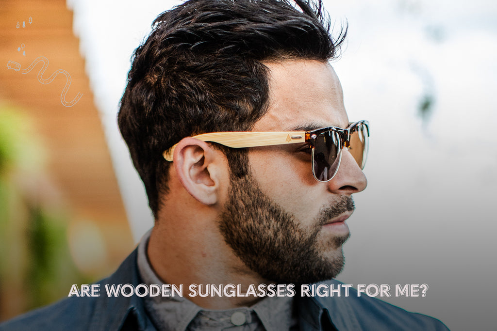 Are wooden sunglasses right for me?