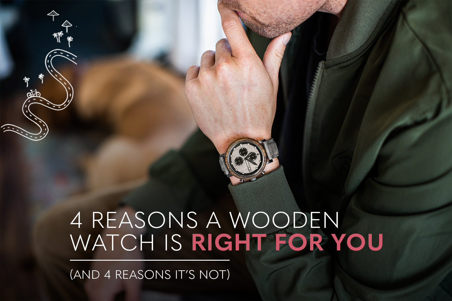 4 REASONS A WOODEN WATCH IS RIGHT FOR YOU