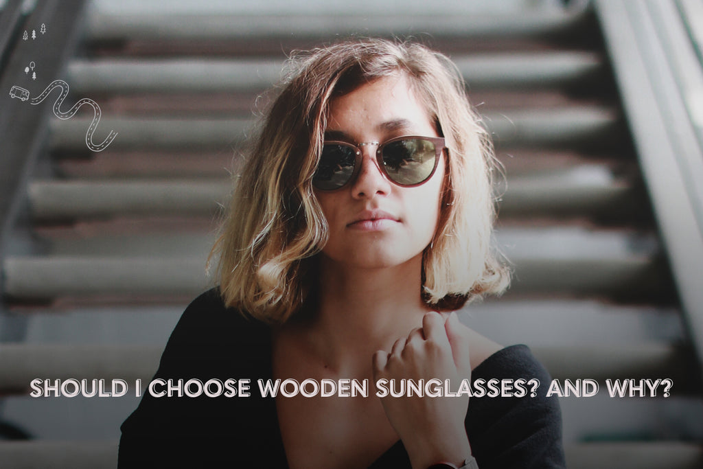 Should I choose wooden sunglasses? And why?