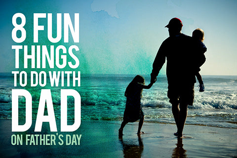 8 Fun Activities to Do with Dad on Father's Day