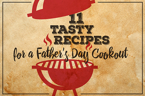 11 Tasty Recipes for a Father's Day BBQ Cookout
