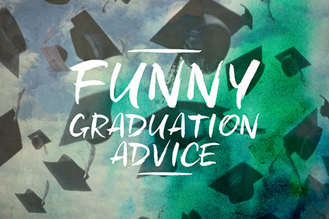 Funny Graduation Advice and Quotes