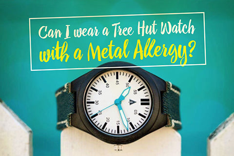 can i wear a treehut watch with a metal allergy?