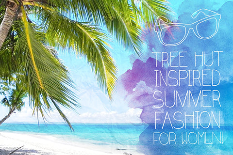 Tree Hut Inspired Summer Fashion for Women