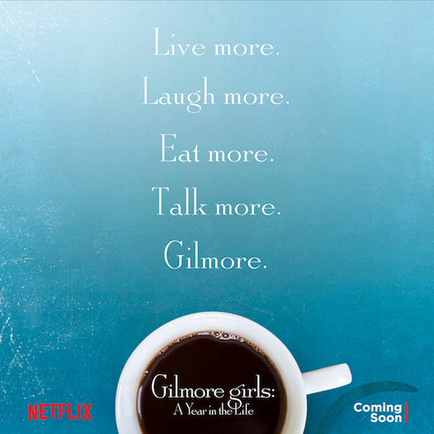 Gilmore Girls Fall 2016 Revival: Live more, laugh more, eat more, talk more, Gilmore.