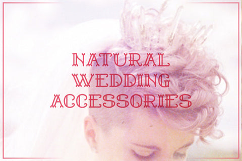 Accessories for Your Wedding -- Nature, Wood, Woodland, Nymph, Etc.