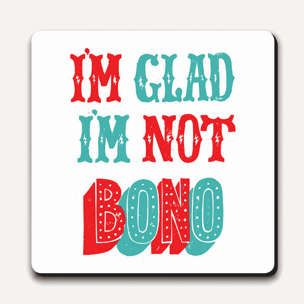'I'm Glad I'm Not Bono' Coaster