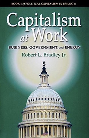 Capitalism at Work by Robert L. Bradley, Enron, Political Capitalism A Trilogy