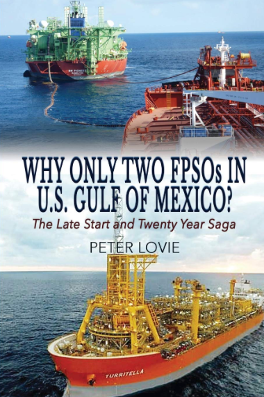 Offshore oil and gas expert Peter Lovie, Why Only Two FPSOs in U.S. Gulf of Mexico