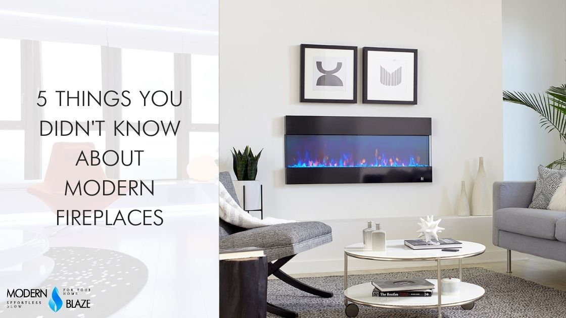 5 Things you Didn't Know About Modern Fireplaces