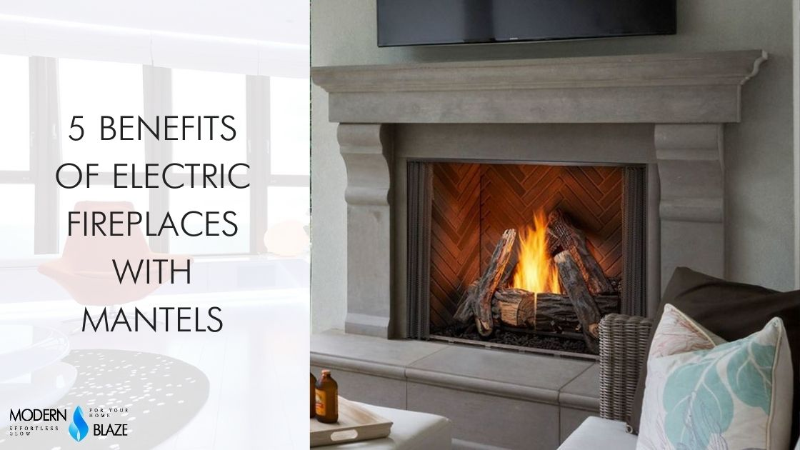 5 Benefits of Electric Fireplaces With Mantels