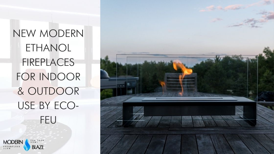 NEW Modern Ethanol Fireplaces for Indoor & Outdoor Use by Eco-Feu