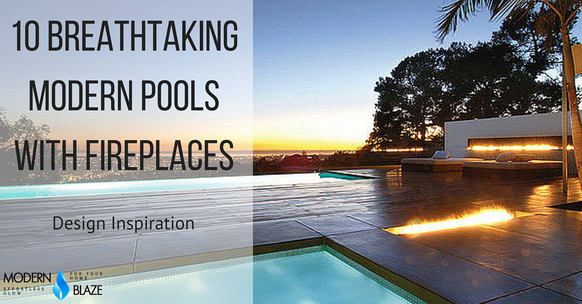 10 BREATHTAKING MODERN POOLS WITH FIREPLACES