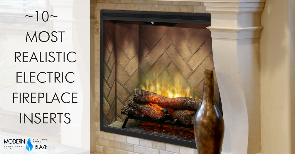 Dimplex offers multiple types of electric inserts. Dimplex Revillusion and Opti-myst Series are the most realistic electric fireplace inserts available to date.