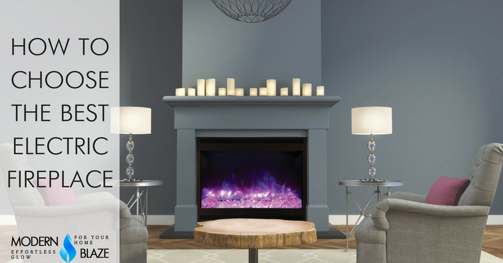 How To Choose The Best Electric Fireplace Modern Blaze
