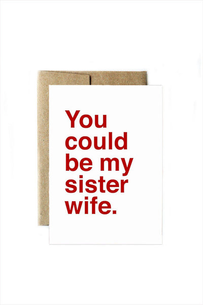 You Could Be My Sister Wife.