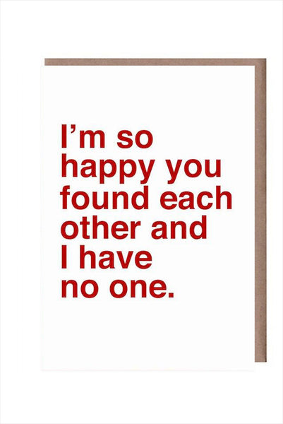 I'm So Happy You Found Each Other And I Have No One.