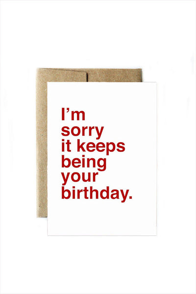 I'm Sorry It Keeps Being Your Birthday