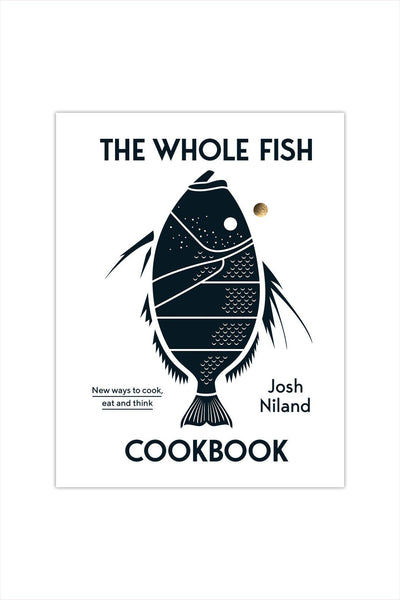 The Whole Fish: New Ways to Cook, Eat and Think