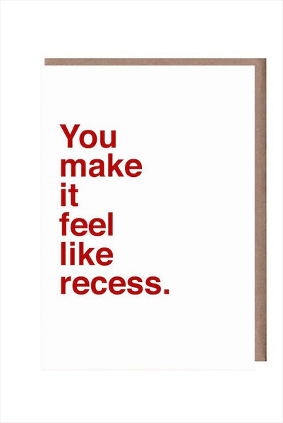 You Make It Feel Like Recess.